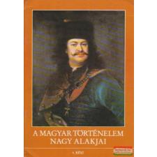 A magyar történelem nagy alakjai 4. történelem