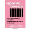 Adam Alter ALTER, ADAM - KIJÓZANÍTÓ RÓZSASZÍN - ÉS MÁS, GONDOLATAINKAT, ÉRZÉSEINKET ÉS VISELKEDÉSÜNKET BE