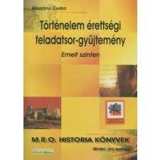 Adorjányi Csaba TÖRTÉNELEM ÉRETTSÉGI FELADATSOR-GYŰJTEMÉNY - EMELT SZINTEN tankönyv