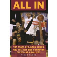 All in: The Story of Lebron James and the 2016 NBA Champion Cleveland Cavaliers – Vince McKee idegen nyelvű könyv