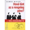 Almási Miklós HOVÁ TŰNT AZ A RENGETEG PÉNZ? - VÁLSÁGKÖNYV