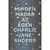 ANDERS, CHARLIE JANE ANDERS, CHARLIE JANE - MINDEN MADÁR AZ ÉGEN