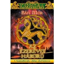 Bán Mór AZ EZERÉVES HÁBORÚ - A NOMÁDKIRÁLY-CIKLUS I. regény