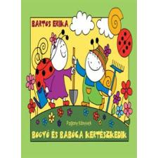 Bartos Erika Bogyó és Babóca kertészkedik gyermek- és ifjúsági könyv