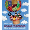 Bartos Erika BOGYÓ ÉS BABÓCA: MESE AZ ELVESZETT NYUSZIRÓL