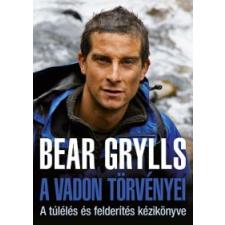 Bear Grylls A VADON TÖRVÉNYEI - A TÚLÉLÉS ÉS FELDERÍTÉS KÉZIKÖNYVE szórakozás