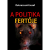 Bíbor Kiadó A POLITIKA FERTŐJE