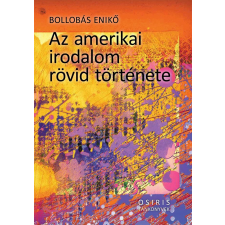 Bollobás Enikő BOLLOBÁS ENIKÕ - AZ AMERIKAI IRODALOM RÖVID TÖRTÉNETE tankönyv
