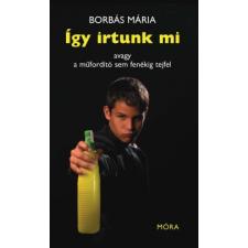 Borbás Mária ÍGY IRTUNK MI - AVAGY A MŰFORDÍTÓ SEM FENÉKIG TEJFEL szórakozás