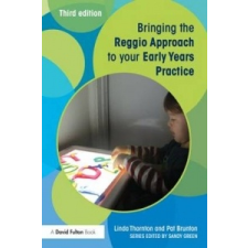 Bringing the Reggio Approach to your Early Years Practice – Linda Thornton & Pat Brunton idegen nyelvű könyv