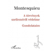 Charles-Louis de Secondat Montesquieu MONTESQUIEU - A TÖRVÉNYEK SZELLEMÉRÕL VÉDELME - GONDOLATAIM