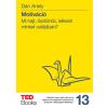 Dan Ariely ARIELY, DAN - MOTIVÁCIÓ - MI HAJT, ÖSZTÖNÖZ, LELKESÍT MINKET VALÓJÁBAN?