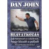Dan John JOHN, DAN - BEAVATKOZÁS - SPORTOLÓKNAK ÉS EDZÕKNEK, HOGY LÁSSÁK A PÁLYÁT