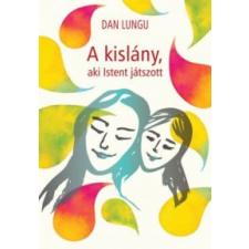 Dan Lungu A kislány, aki Istent játszott irodalom