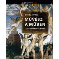 Daniel Arasse ARASSE, DANIEL A MÛVÉSZ A MÛBEN művészet
