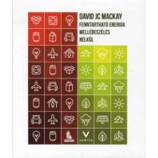 David, J. C. MacKay FENNTARTHATÓ ENERGIA - MELLÉBESZÉLÉS NÉLKÜL természet- és alkalmazott tudomány