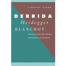 Derrida, Heidegger, Blanchot – Timothy Clark idegen nyelvű könyv
