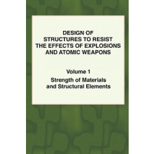 Design of Structures to Resist the Effects of Explosions & Atomic Weapons - Vol.1 Strength of Materials & Structural Elements – Army Engineers U. S. Army Engineers,T. F. Colvin idegen nyelvű könyv
