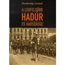 Dombrády Lóránd A LEGFELSŐBB HADÚR ÉS HADSEREGE történelem