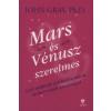 Dr. John Gray MARS ÉS VÉNUSZ SZERELMES /A JÓL MŰKÖDŐ PÁRKAPCSOLATOK ÖRÖKÉRVÉNYŰ TANULSÁGAI