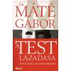dr. Máté Gábor A TEST LÁZADÁSA
