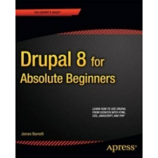 Drupal 8 for Absolute Beginners – James Barnett idegen nyelvű könyv