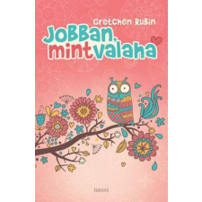 Édesvíz Kiadó Gretchen Rubin: Jobban, mint valaha életmód, egészség