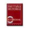 ÉRETTSÉGI HELYESÍRÁS - KULCSSZAVAK
