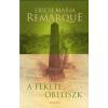 Erich Maria Remarque REMARQUE, ERICH MARIA - A FEKETE OBELISZK
