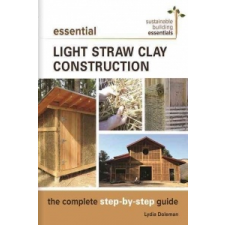 Essential Light Straw Clay Construction: The Complete Step-By-Step Guide – Lydia Doleman idegen nyelvű könyv