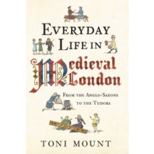 Everyday Life in Medieval London – Toni Mount idegen nyelvű könyv
