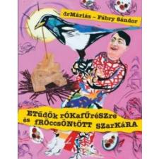 Fábry Sándor, drMáriás Etűdök rókafűrészre és fröccsöntött szarkára művészet