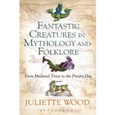 Fantastic Creatures in Mythology and Folklore – Juliette Wood idegen nyelvű könyv