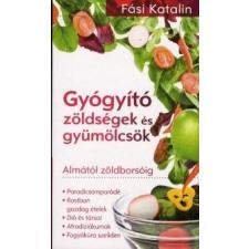 Fási Katalin Gyógyító zöldségek és gyümölcsök életmód, egészség