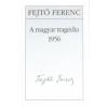 Fejtő Ferenc A magyar tragédia 1956