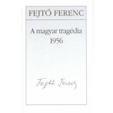 Fejtő Ferenc A magyar tragédia 1956 történelem