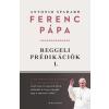 Ferenc pápa, Antonio Spadaro SPADARO, ANTONIO - REGGELI PRÉDIKÁCIÓK 1. - FERENC PÁPA