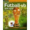 FUTBALL-VB 1930-2010. - A KEZDETEKTŐL NAPJAINKIG /HÍRES JÁTÉKOSOK, FELEJTHETETLEN MECCSEK