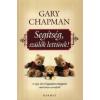 Gary Chapman SEGÍTSÉG, SZÜLŐK LETTÜNK!