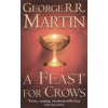 George R. R. Martin A FEAST FOR CROWS: - A SONG OF ICE & FIRE, BK 4