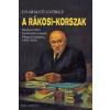 Gyarmati György A RÁKOSI-KORSZAK - RENDSZERVÁLTÓ FORDULATOK ÉVTIZEDE MAGYARORSZÁGON, 1945-1956
