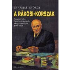 Gyarmati György A RÁKOSI-KORSZAK - RENDSZERVÁLTÓ FORDULATOK ÉVTIZEDE MAGYARORSZÁGON, 1945-1956 történelem