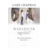 Harmat Maradjunk együtt! - Gary Chapman