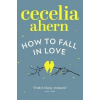HarperCollins Publishers Cecelia Ahern: How to Fall in Love