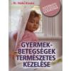 Heike, dr. Kovács GYERMEKBETEGSÉGEK TERMÉSZETES KEZELÉSE