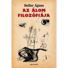 Heller Ágnes AZ ÁLOM FILOZÓFIÁJA társadalom- és humántudomány