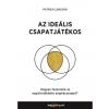HVG Könyvek Patrick Lencioni: Az ideális csapatjátékos - Hogyan fejlesszük az együttműködés alapkészségeit?