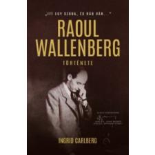 Ingrid Carlberg Itt egy szoba, és rád vár... - Raoul Wallenberg története irodalom