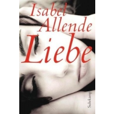 Isabel Allende,Svenja Becker,Lieselotte Kolanoske,Anneliese Botond - Liebe – Isabel Allende,Svenja Becker,Lieselotte Kolanoske,Anneliese Botond idegen nyelvű könyv