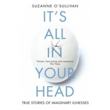 It's All in Your Head – Suzanne O'Sullivan idegen nyelvű könyv